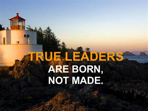 Who Made True Search True Leaders Are Born Not Made