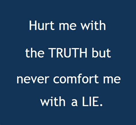 comfort me quotes hurt me with the truth but never comfort me with a lie