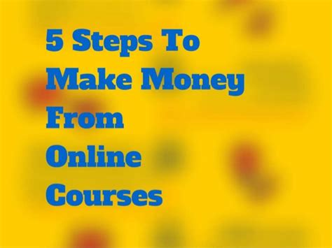 Steps To Make Money Online - 5 steps to make money from online courses