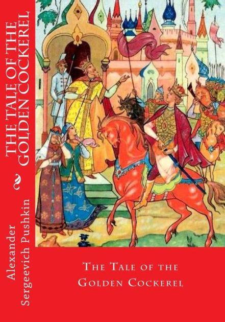libro the golden cockerel the tale of the golden cockerel by alexander sergeevich pushkin paperback barnes noble 174