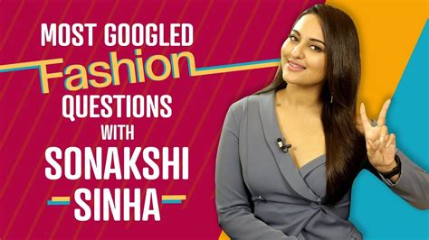 most googled question sonakshi sinha answers the most googled fashion questions