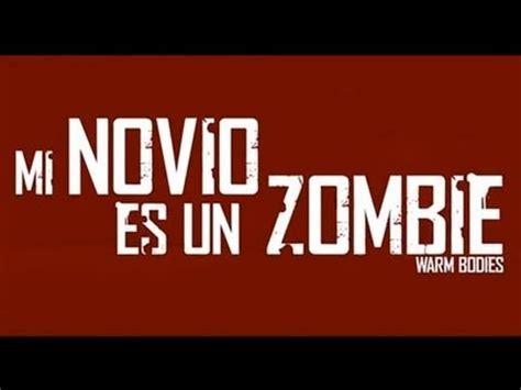 imagenes que digan tengo novio no busco otro gracias mi novio es un zombie tr 225 iler oficial de la pel 237 cula