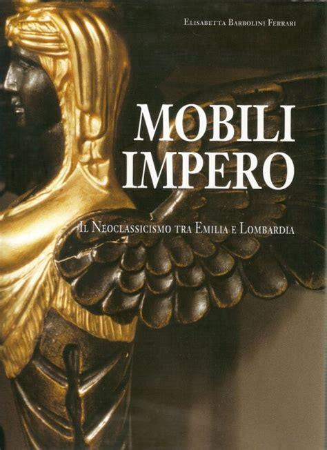 bulgarelli arredamenti modena mobili impero il neoclassicismo tra emilia e lombardia ebay