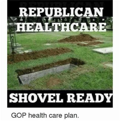 gop healthcare plan republican healthcare shovel ready gop health care plan meme on me me