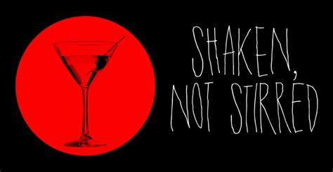 bond martini shaken not stirred shaken not stirred