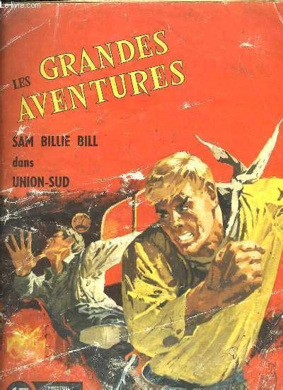 les grandes aventures les grandes aventures n 176 17 sam billie bill dans union sud par lucien nortier bellet