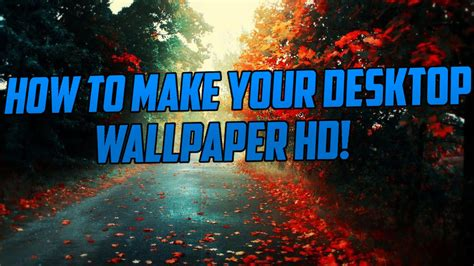 How To Make A Wall Paper - how to make your desktop background hd still works 2017