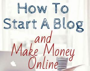 How To Start An Online Blog And Make Money - how to start a blog and make money online
