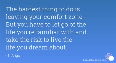 leaving your comfort zone the hardest thing to do is leaving your comfort zone but