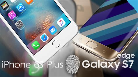 iphone 6s plus vs galaxy s7 edge qual o sensor de impress 227 o digital mais r 225 pido