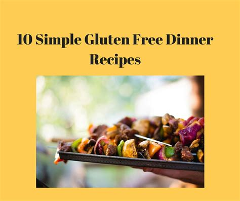 gluten free dinner desserts 10 simple gluten free dinner recipes gluten free dairy
