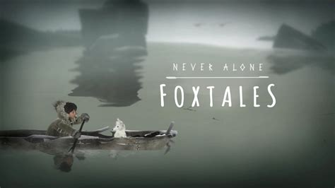 Never Alone never alone foxtales official trailer