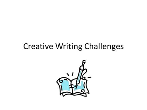 creative writing challenges creative writing challenges by felpetai teaching
