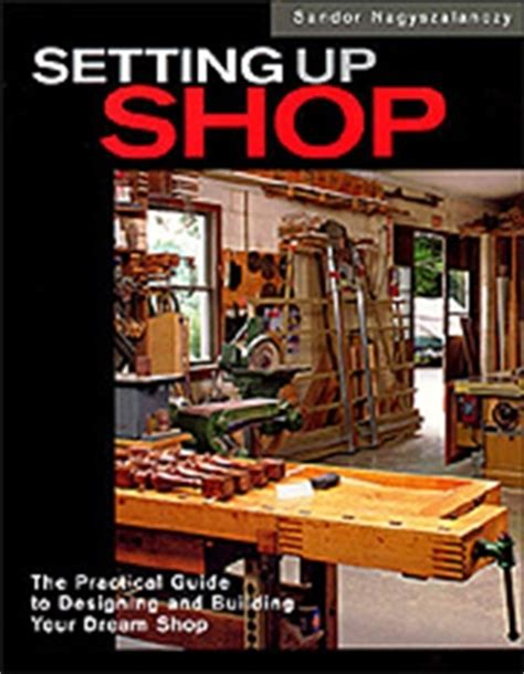 setting up woodworking shop a guide to setting up a wood shop cie bookstore