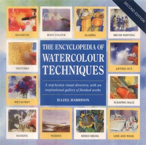 the encyclopedia of watercolour techniques a unique visual directory of watercolour painting techniques with guidance on how to use them books the encyclopedia of watercolour techniques a step by step