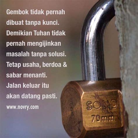 Gembok Tanpa Kunci gembok tidak pernah dibuat tanpa kunci demikian tuhan tidak pernah mengijinkan masalah tanpa