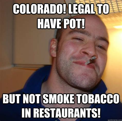 Smoke Memes - colorado legal to have pot but not smoke tobacco in restau