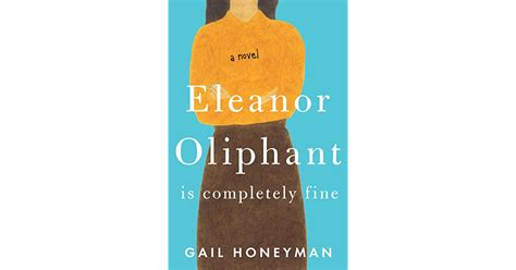 eleanor oliphant is completely a novel eleanor oliphant is completely by gail honeyman