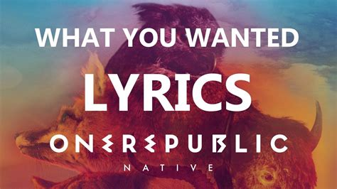 One Republic What You Wanted Lyrics Video Native