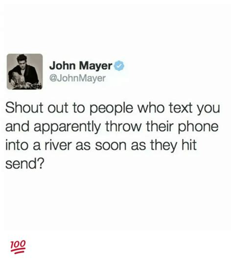 John Mayer Meme - john mayer shout out to people who text you and apparently