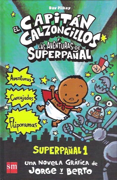 el capitan calzoncillos y 0545488702 el capit 225 n calzoncillos y las aventuras de superpa 241 al biblioteca virtual wikia fandom