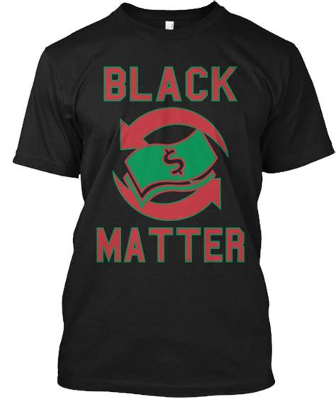 black dollars matter black dollars matter na products teespring