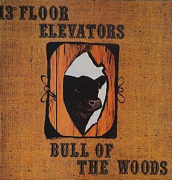 13th Floor Elevators Bull Of The Woods by The Driftwood Singers Present November 2005