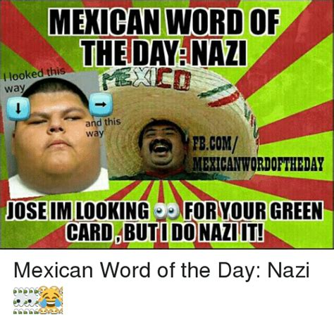 Green Card Meme - mexican word of the day nazi looked this i way and this
