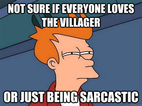 The Villager Meme - not sure if everyone loves the villager or just being