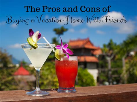 buying a house with friends the pros cons of buying a vacation home with friends