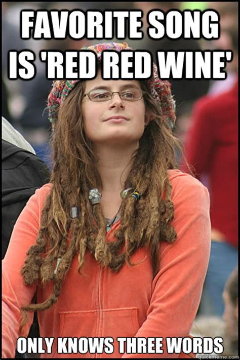 Red Wine Meme - favorite song is red red wine only knows three words
