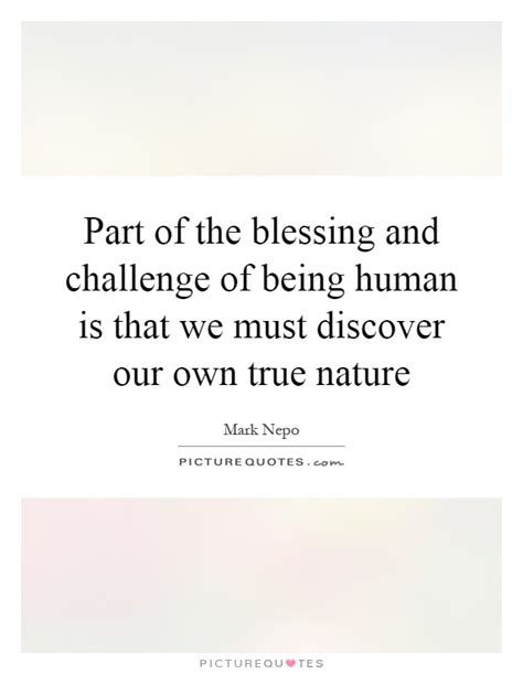 the blessing challenge part of the blessing and challenge of being human is that