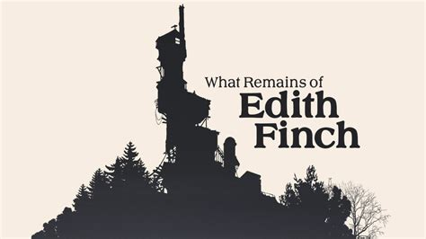 what of is what remains of edith finch tv shows and everything else in between