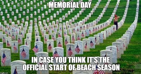 Memorial Day Weekend Meme - i m not a patriot but thought it s appropriate to say