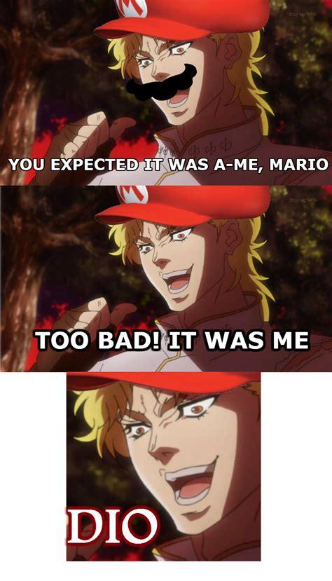 Dio Meme - it was me dio meme memes
