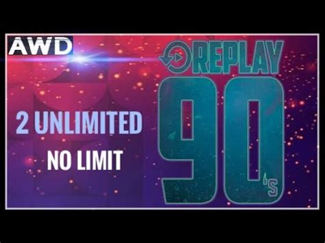 No Limit Vs Limit 2 by Replay 90s 2 Unlimited No Limit