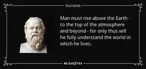 rise above going beyond the socrates quote must rise above the earth to the top