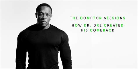 best of dr dre the compton sessions how dr dre created his comeback