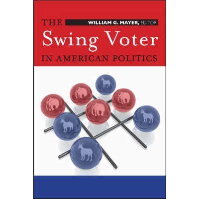 swing voter the swing voter in american politics william g mayer
