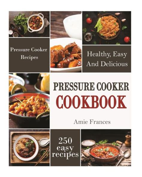the healthy pressure cooker cookbook pressure cooker cookbook 250 healthy easy and delicious
