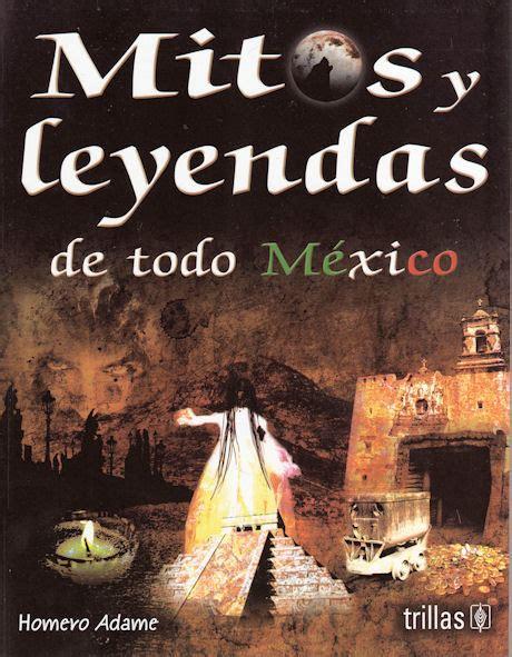 libro leyendas legends mil leyendas y mitos de colima mitos y leyendas mexicanas de homero adame