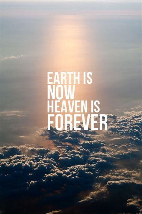 earth is now heaven is forever picture quotes