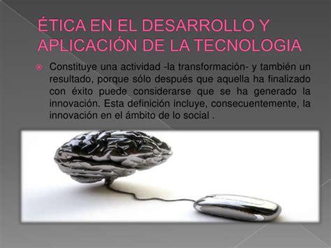aplicacion de la tecnologia y la informacion la implicaciones 233 ticas en el desarrollo y aplicaci 243 n de