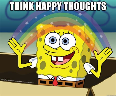 Happy Thoughts Meme - think happy thoughts spongebob rainbow meme generator