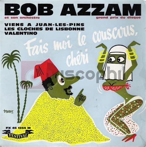 bob azzam fais moi le couscous chéri remix bob azzam fais moi le couscous ch 233 ri discophil books