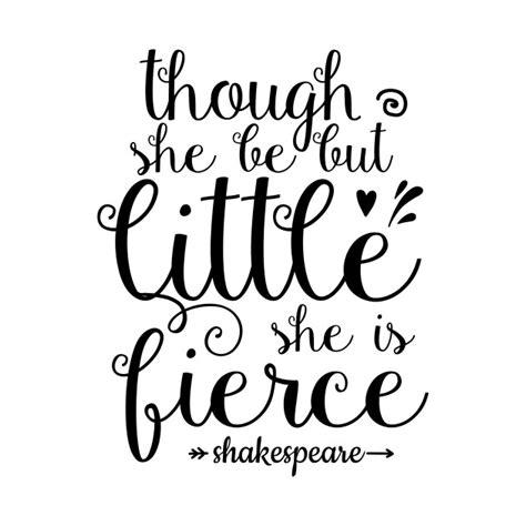 though she be but little she is fierce tattoo though she be but she is fierce though she be but