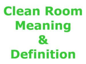 cleaning meaning what is cleanroom definition classifications standards