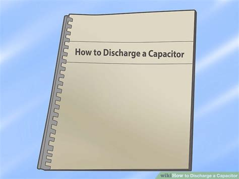 how to discharge a large capacitor how to discharge a capacitor 5 steps with pictures wikihow