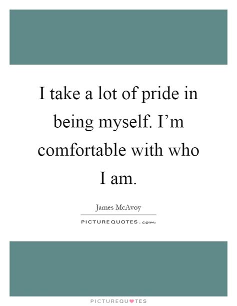 I Think Im In With Myself by I Take A Lot Of Pride In Being Myself I M Comfortable