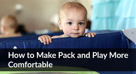 how to make a pack n play more comfortable resources archives